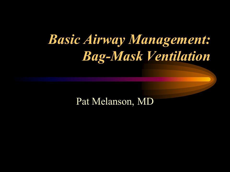 Basic Airway Management: Bag-Mask Ventilation Pat Melanson, MD