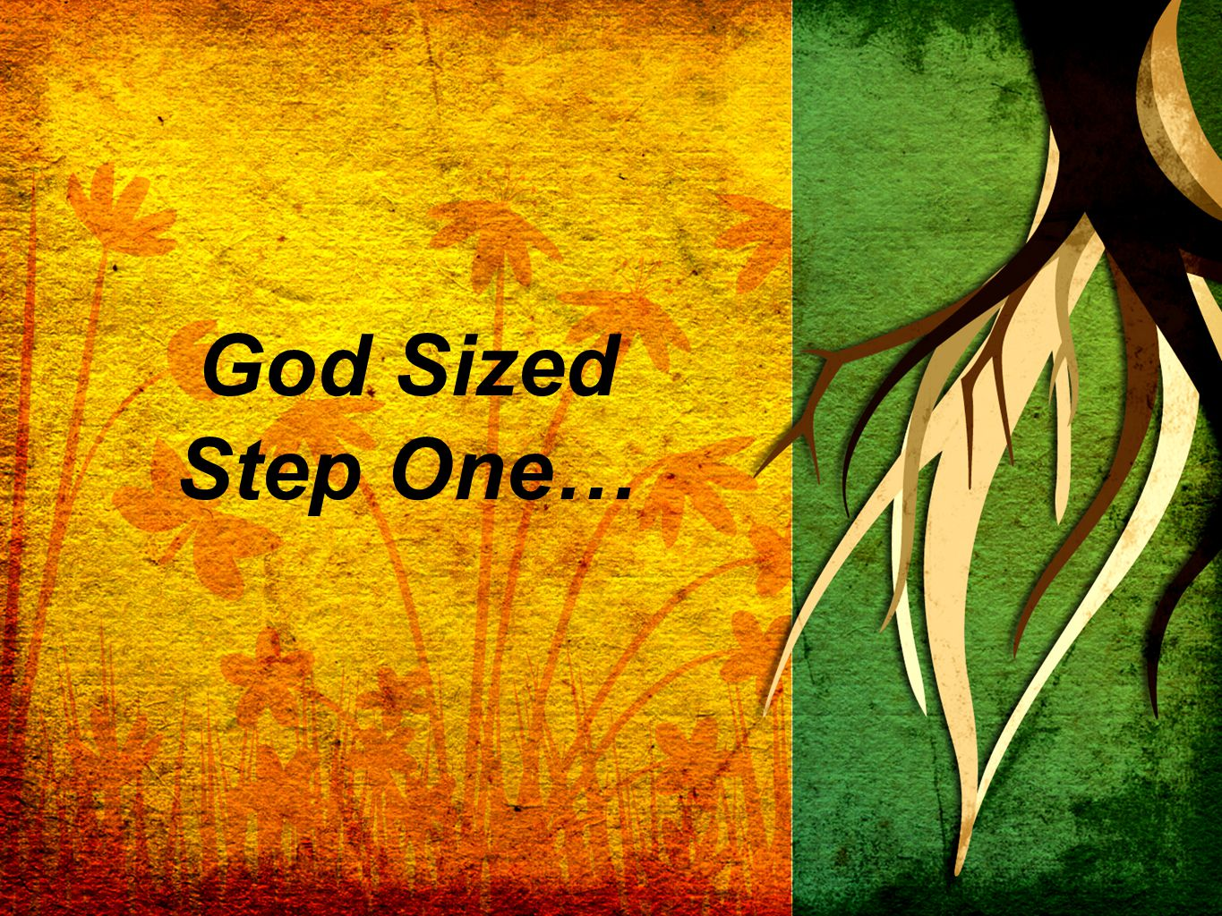 God Sized Step One…