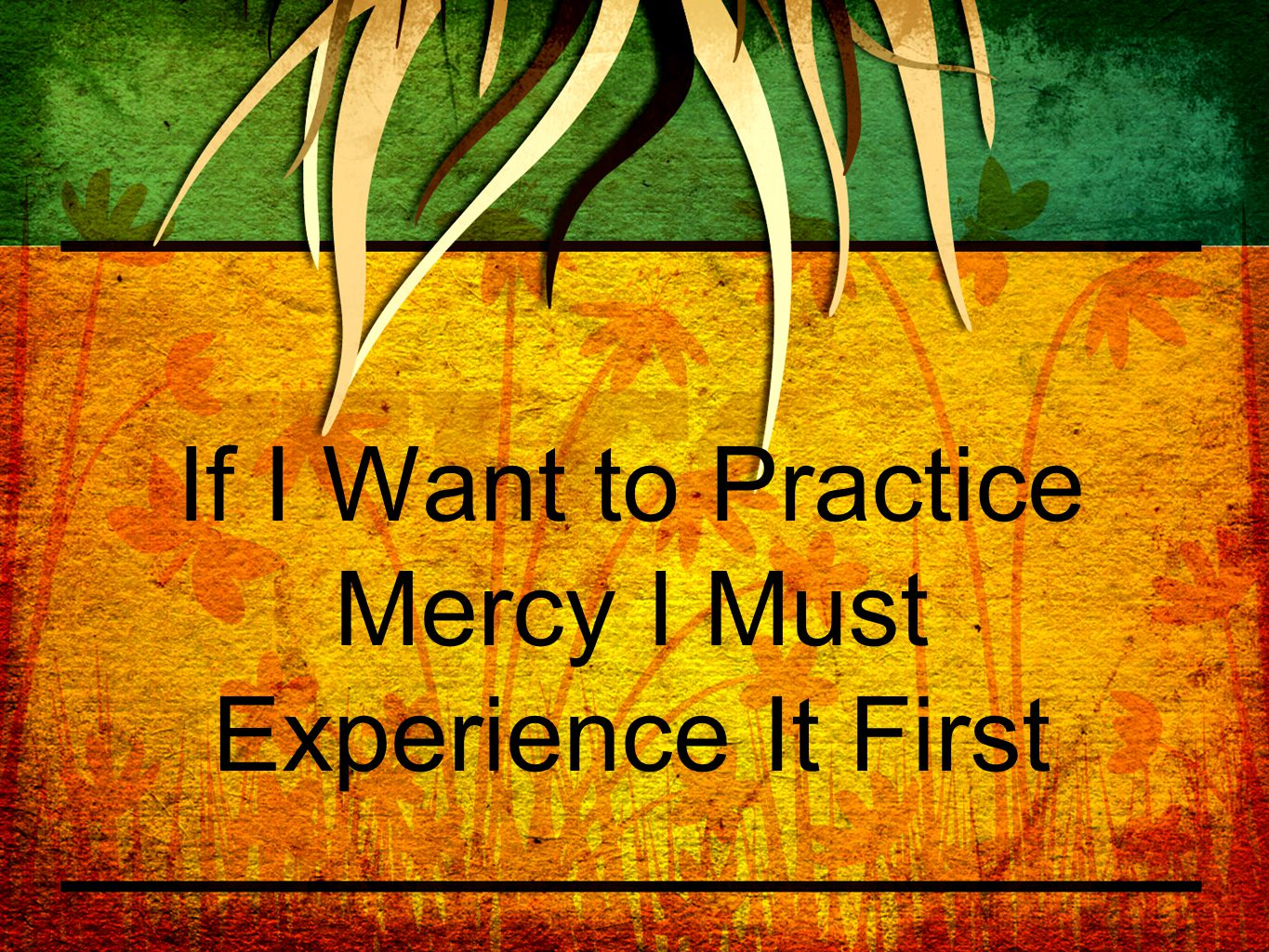 If I Want to Practice Mercy I Must Experience It First