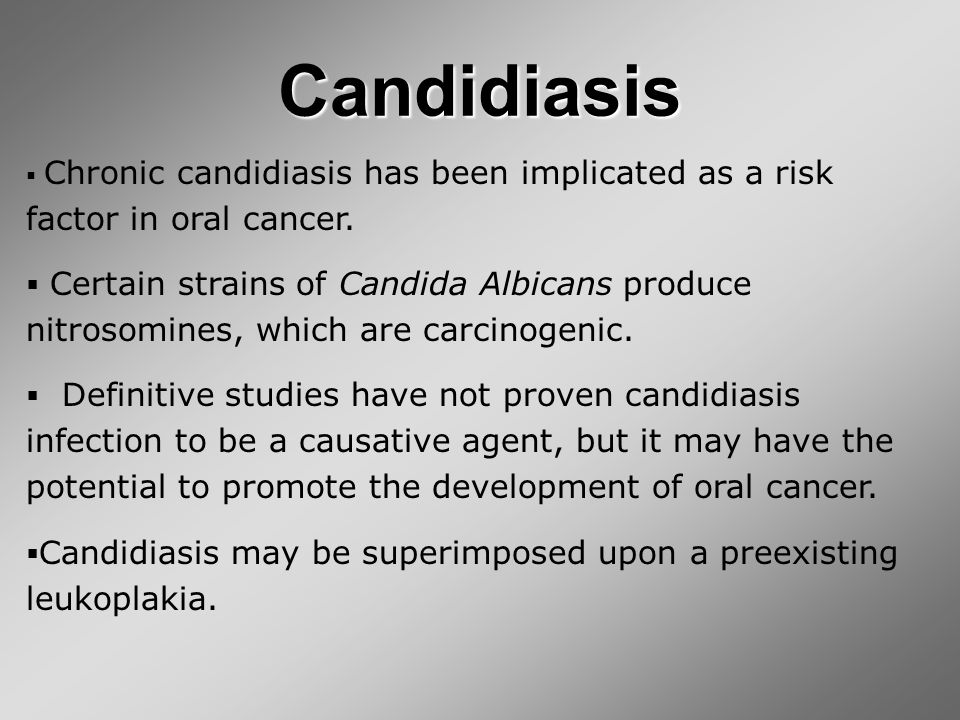 Candidiasis  Chronic candidiasis has been implicated as a risk factor in oral cancer.