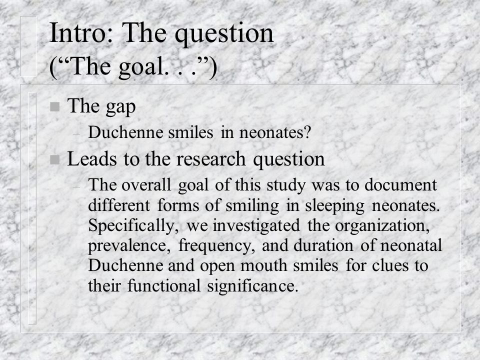 Intro: The question ( The goal... ) n The gap – Duchenne smiles in neonates.