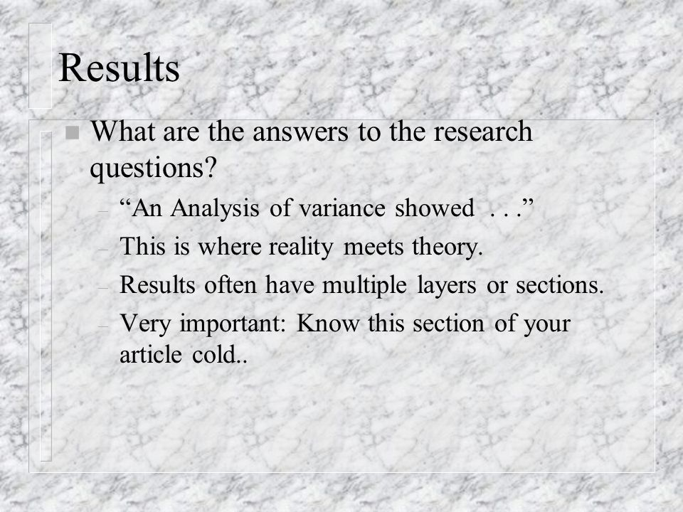 Results n What are the answers to the research questions.