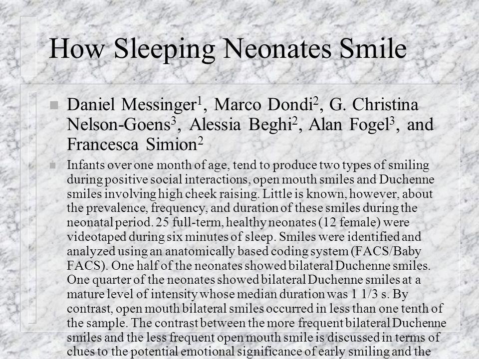 How Sleeping Neonates Smile n Daniel Messinger 1, Marco Dondi 2, G. Christina Nelson-Goens 3, Alessia Beghi 2, Alan Fogel 3, and Francesca Simion 2 n