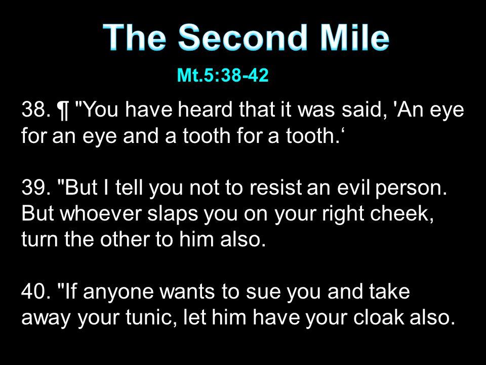 38. ¶ You have heard that it was said, An eye for an eye and a tooth for a tooth.' 39.