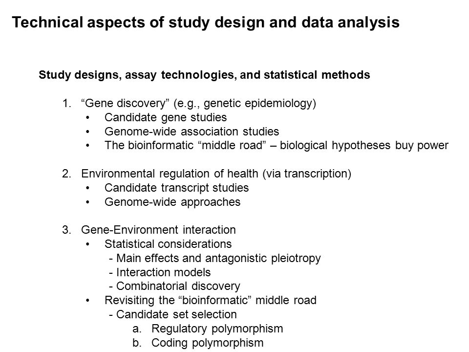 """Technical aspects of study design and data analysis Study designs, assay technologies, and statistical methods 1.""""Gene discovery"""" (e.g., genetic epide"""