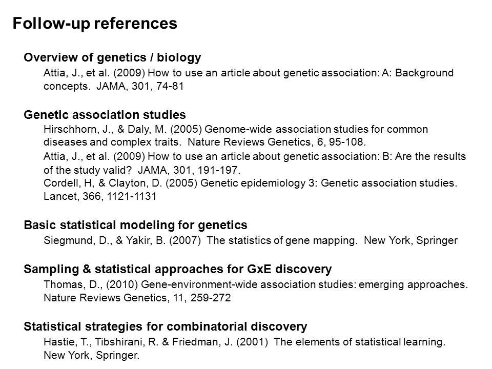 Follow-up references Overview of genetics / biology Attia, J., et al.
