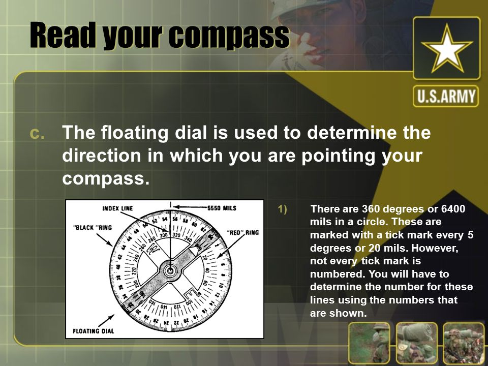 Read your compass c.The floating dial is used to determine the direction in which you are pointing your compass.