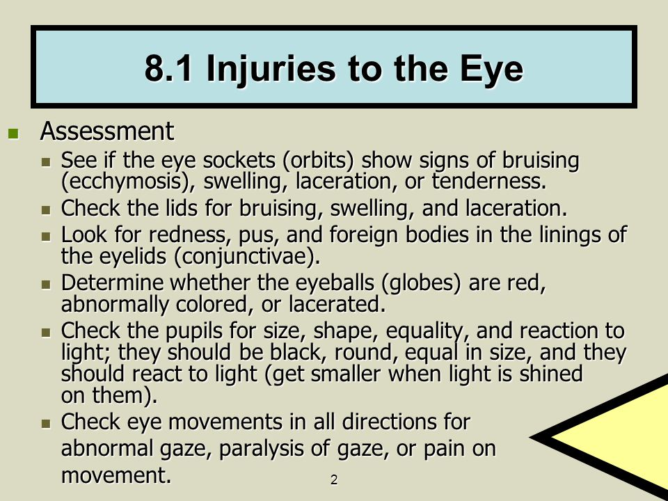 2 8.1 Injuries to the Eye Assessment Assessment See if the eye sockets (orbits) show signs of bruising (ecchymosis), swelling, laceration, or tenderne