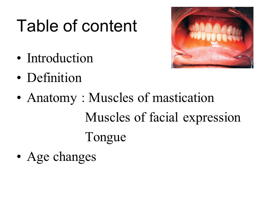 Table of content Introduction Definition Anatomy : Muscles of mastication Muscles of facial expression Tongue Age changes