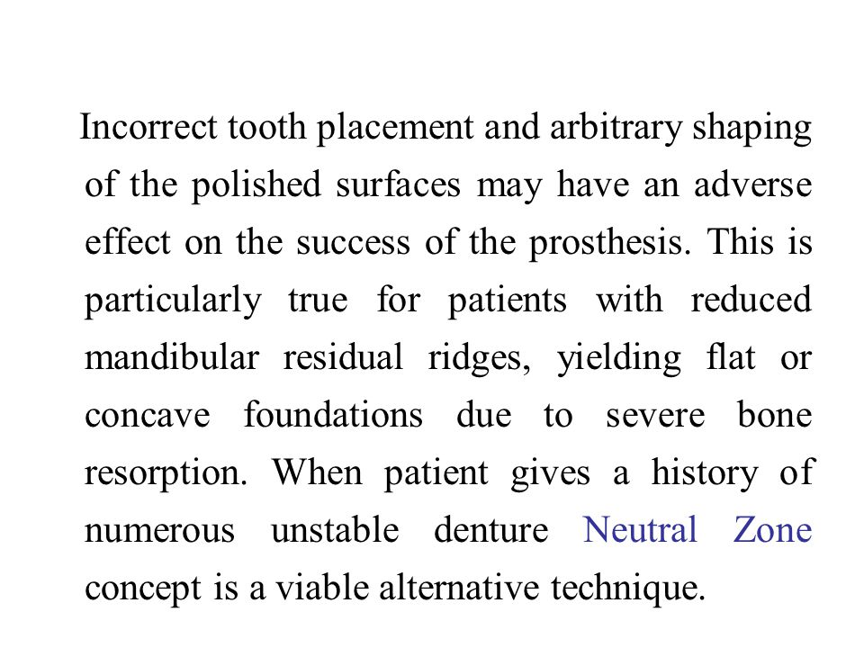 Incorrect tooth placement and arbitrary shaping of the polished surfaces may have an adverse effect on the success of the prosthesis. This is particul