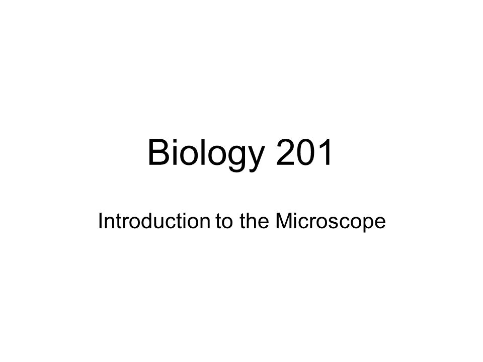 Biology 201 Introduction to the Microscope