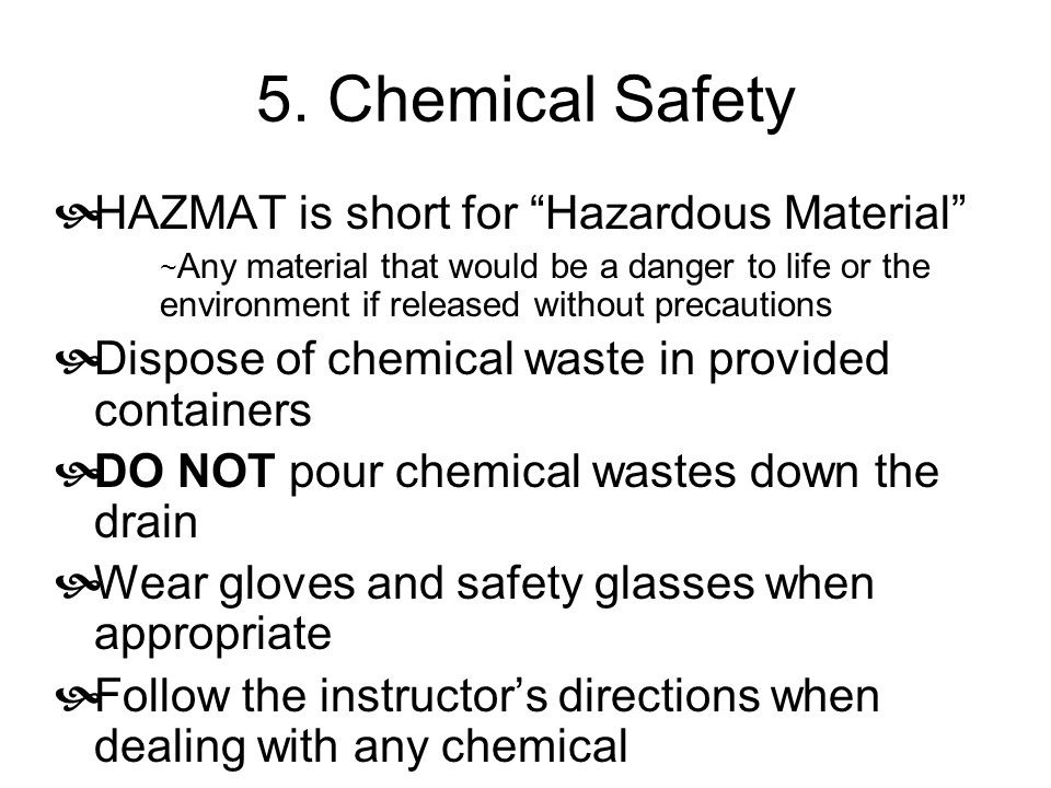 """5. Chemical Safety  HAZMAT is short for """"Hazardous Material"""" ~ Any material that would be a danger to life or the environment if released without pre"""