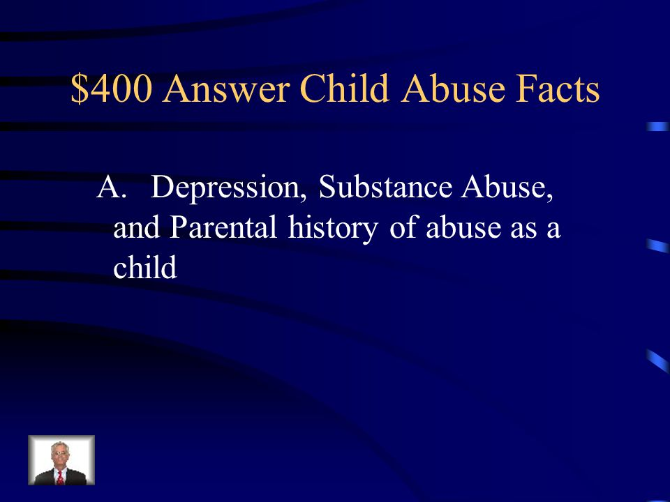$400 Question from Child Abuse Facts Which parental risk factors are most concerning for abuse/neglect? A.Depression; Substance Abuse; History of abus