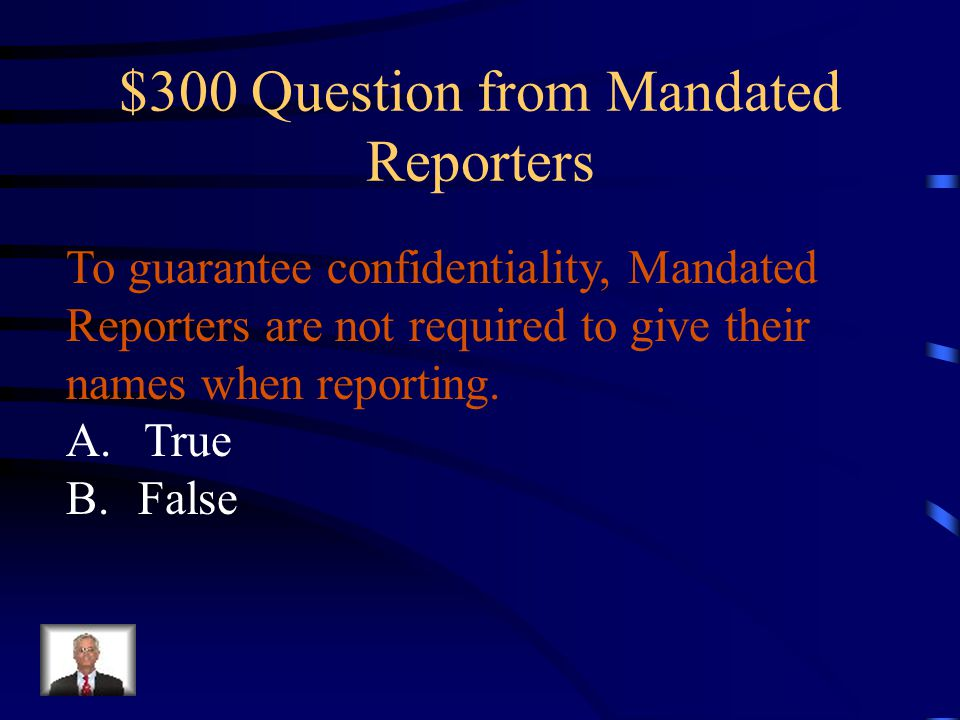 $200 Answer Mandated Reporters D. A and B