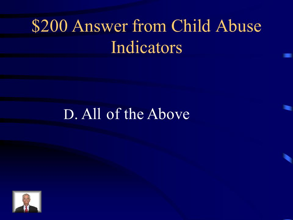 $ 200 Question from Child Abuse Indicators Which of the following are indicators of possible child sexual abuse? A.Inappropriate sexual behavior with