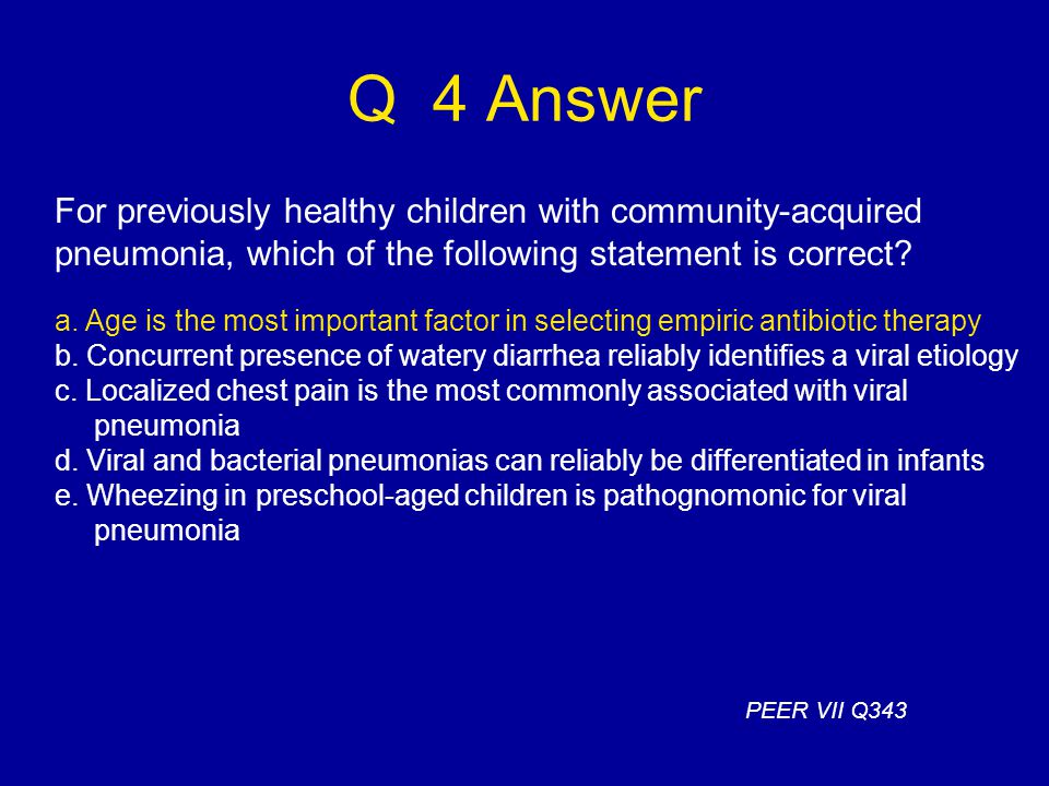 Q 4 Answer For previously healthy children with community-acquired pneumonia, which of the following statement is correct.