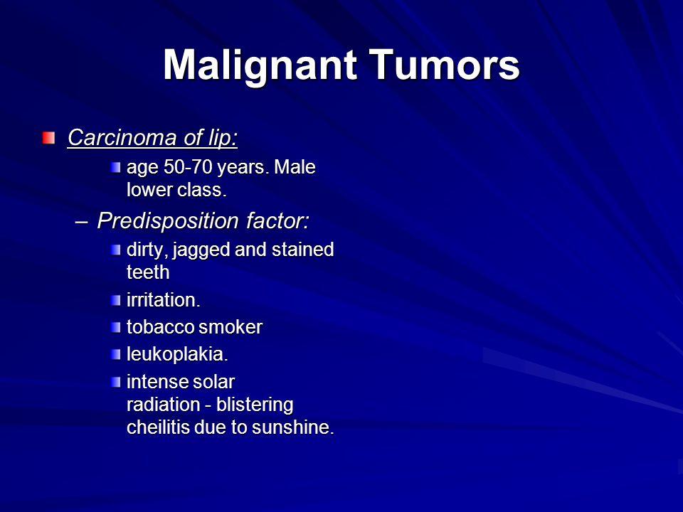 Malignant Tumors Carcinoma of lip: age 50 ‑ 70 years.