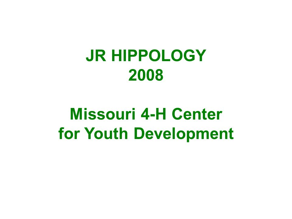 JR HIPPOLOGY 2008 Missouri 4-H Center for Youth Development