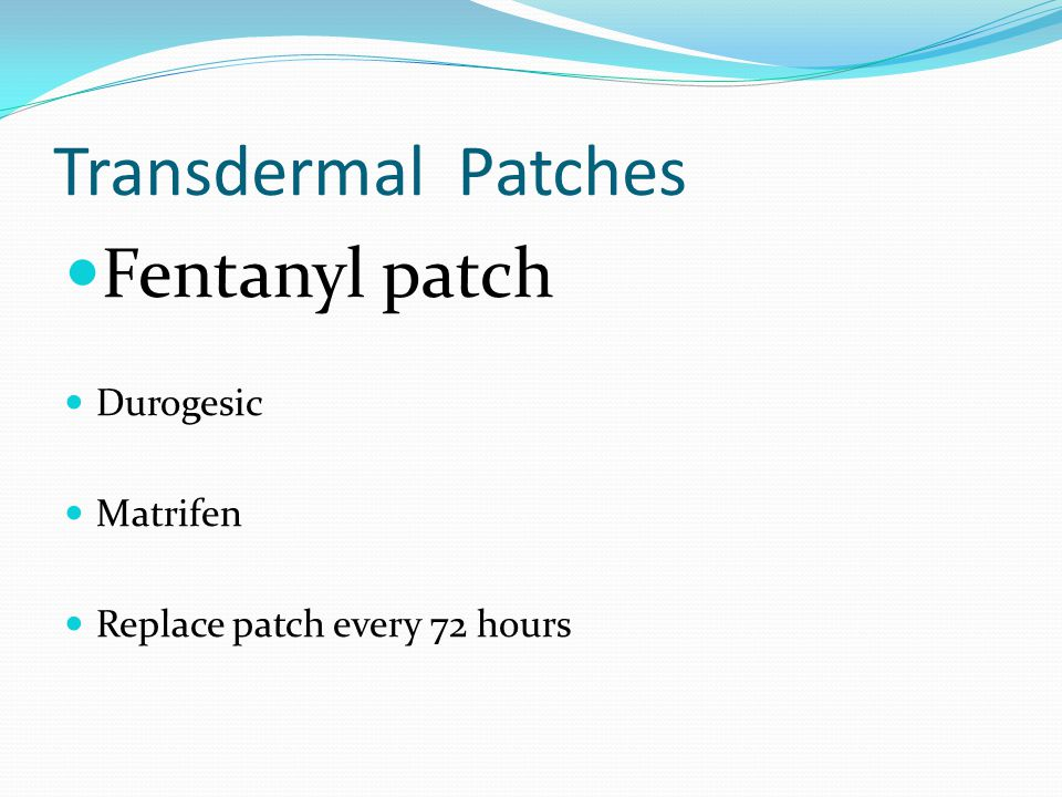 Transdermal Patches Fentanyl patch Durogesic Matrifen Replace patch every 72 hours