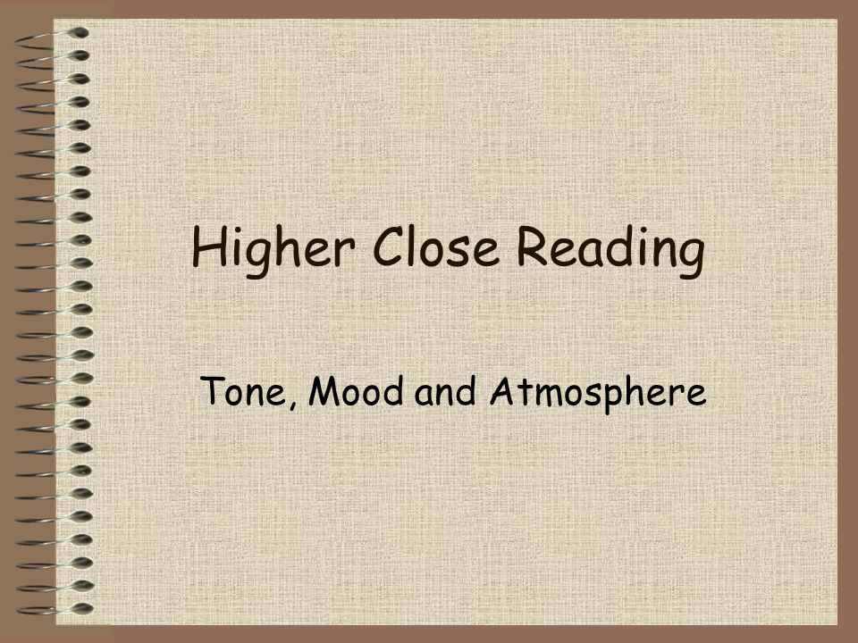 Higher Close Reading Tone, Mood and Atmosphere