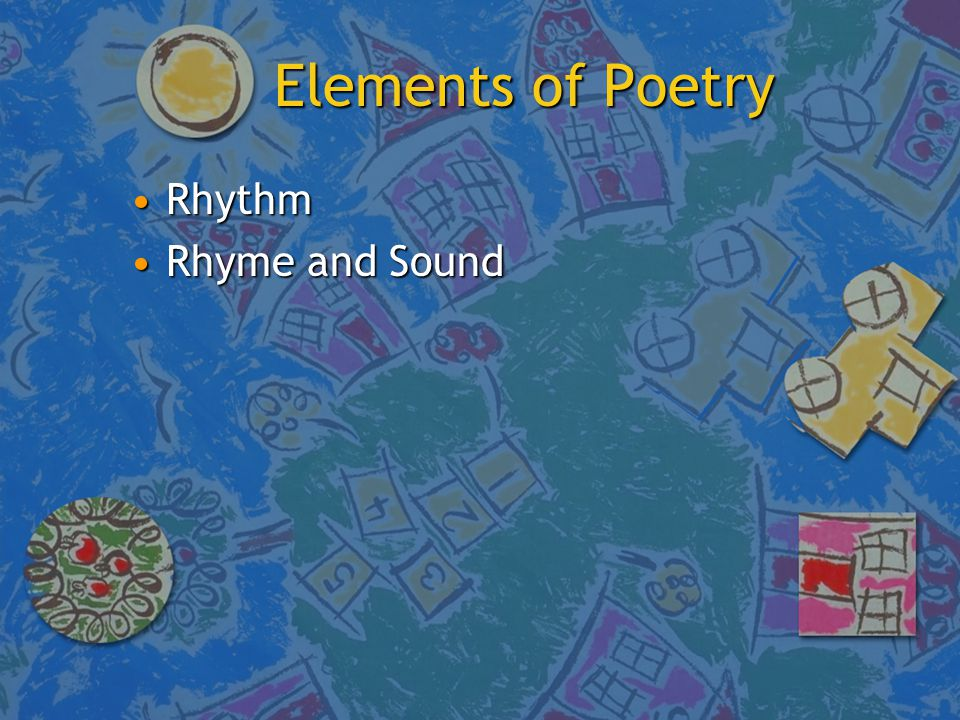 Elements of Poetry RhythmRhythm Rhyme and SoundRhyme and Sound