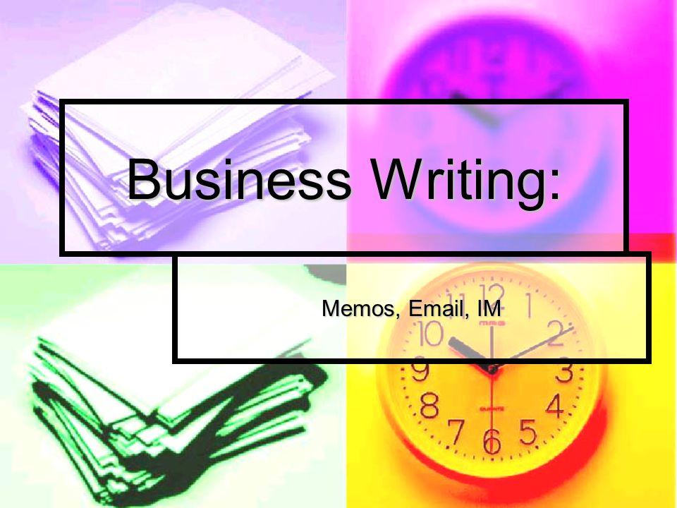 Business Writing: Memos, Email, IM