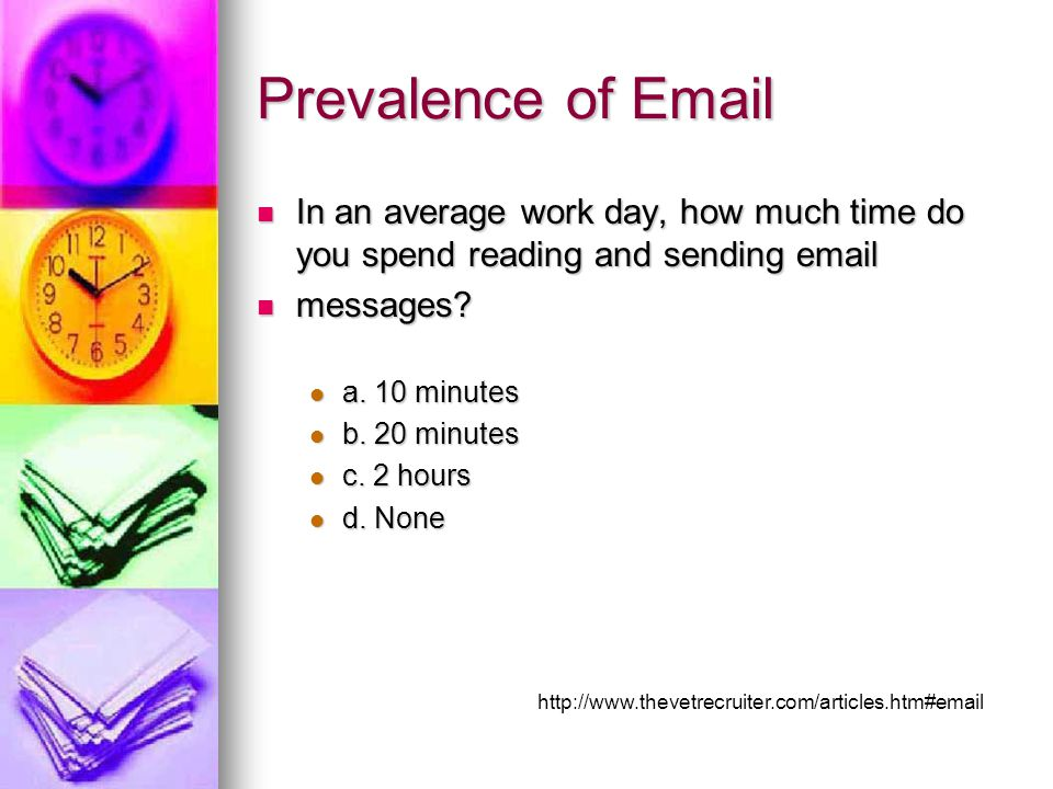 Prevalence of Email In an average work day, how much time do you spend reading and sending email In an average work day, how much time do you spend reading and sending email messages.