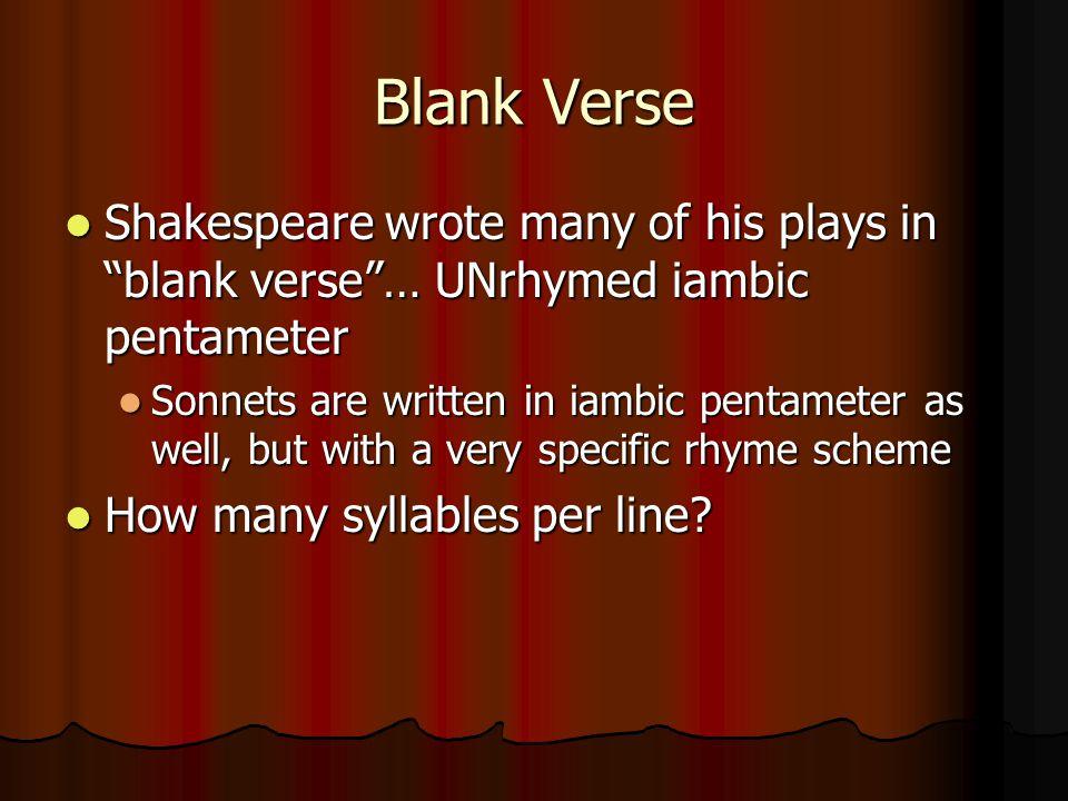 "Blank Verse Shakespeare wrote many of his plays in ""blank verse""… UNrhymed iambic pentameter Shakespeare wrote many of his plays in ""blank verse""… UNr"