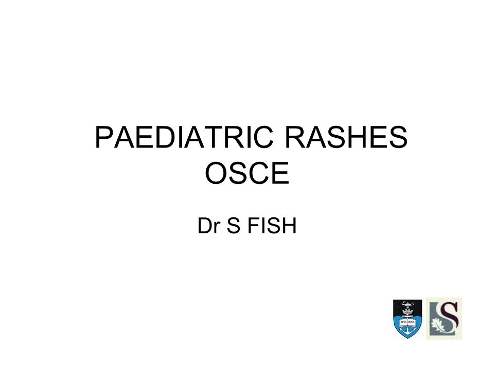 PAEDIATRIC RASHES OSCE Dr S FISH