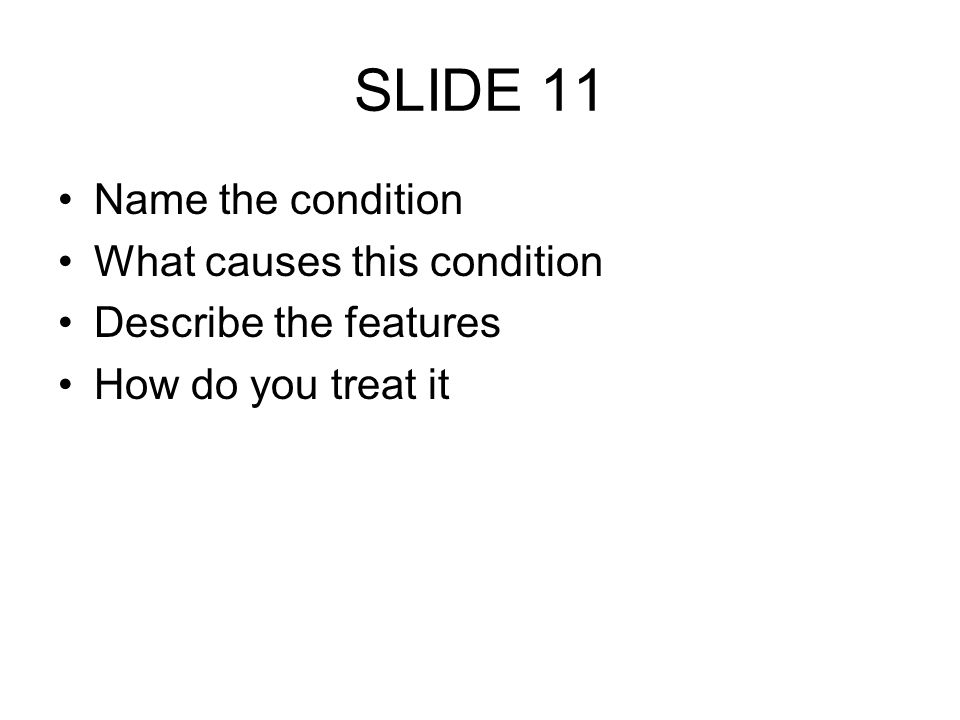 Name the condition What causes this condition Describe the features How do you treat it