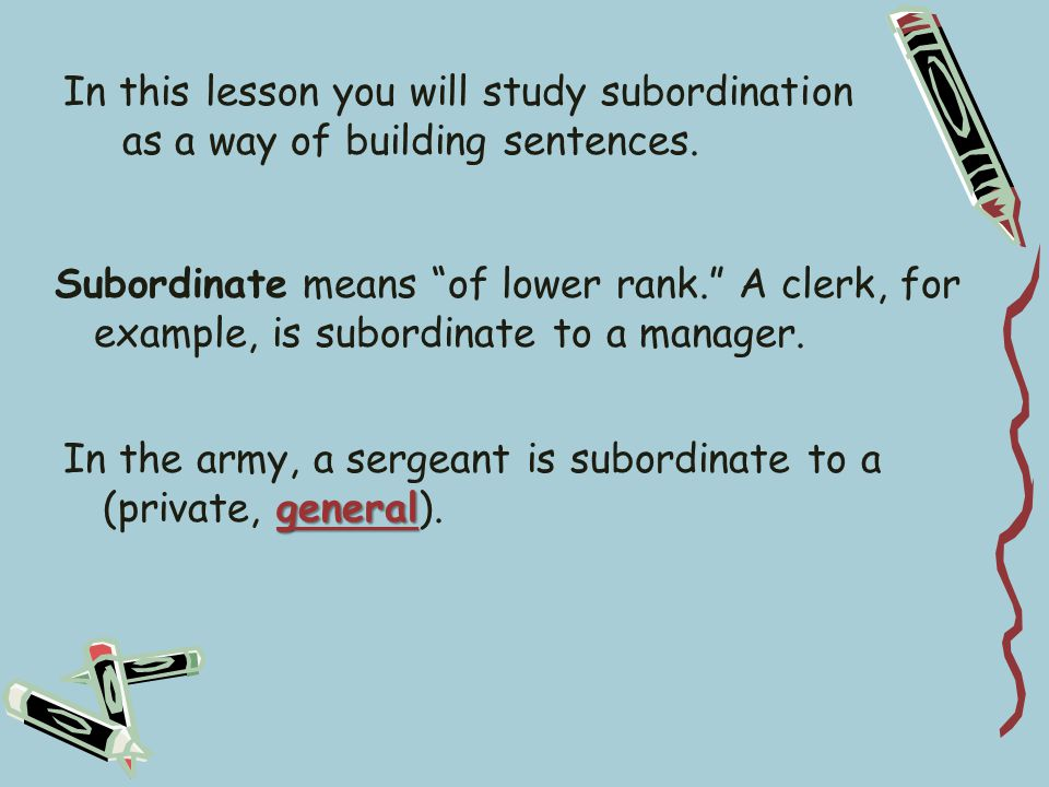 In this lesson you will study subordination as a way of building sentences.