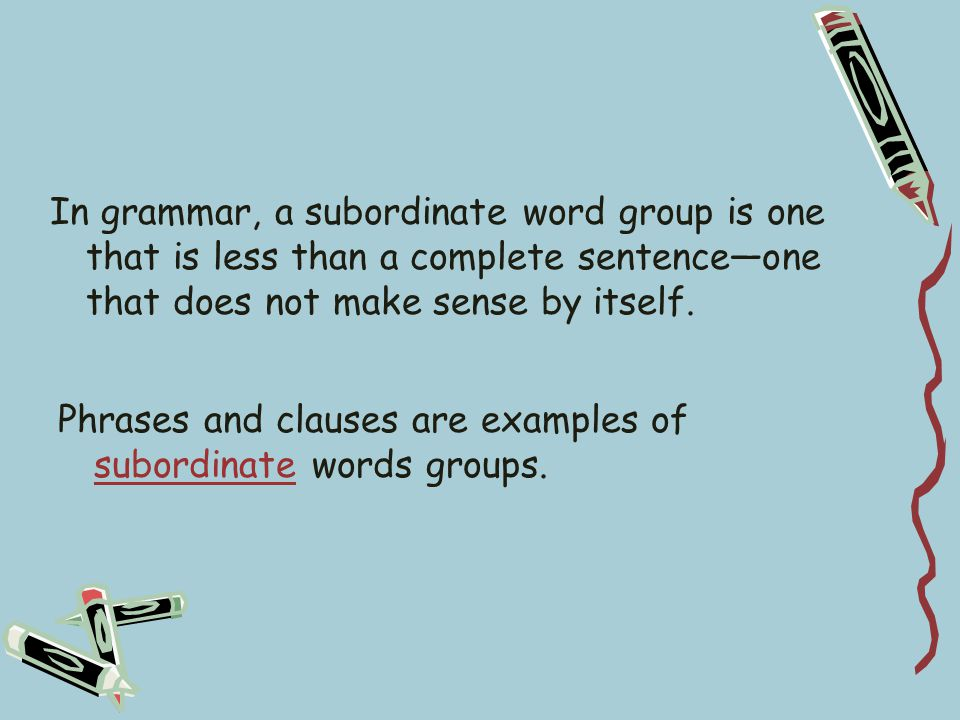 Conjunctions such as because, when, if, and unless are called subordinating conjunctions because they connect a word group of (higher, lower) rank than a sentence.