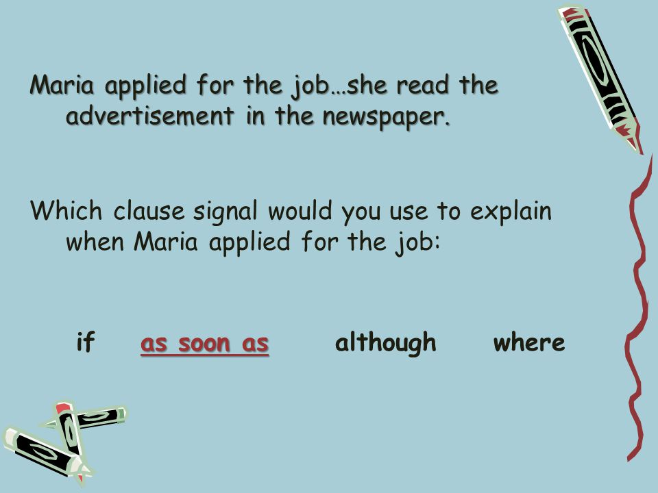Maria applied for the job…she read the advertisement in the newspaper.