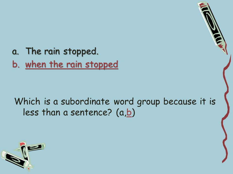 A sentence that contains one or more subordinate clauses is called a complex sentence.