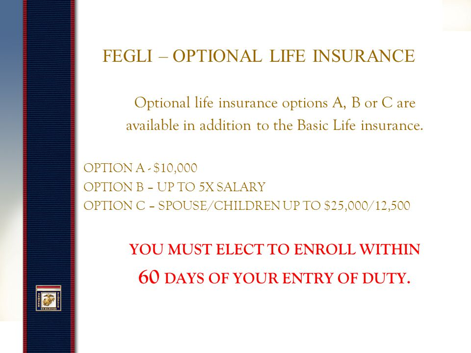 FEDERAL EMPLOYEES GROUP LIFE INSURANCE http://www.public.navy.mil/donhr or 1-888-320-2917 http://www.public.navy.mil/donhr You will automatically be enrolled in Basic Life Insurance effective on the first day you enter in a pay and duty status.