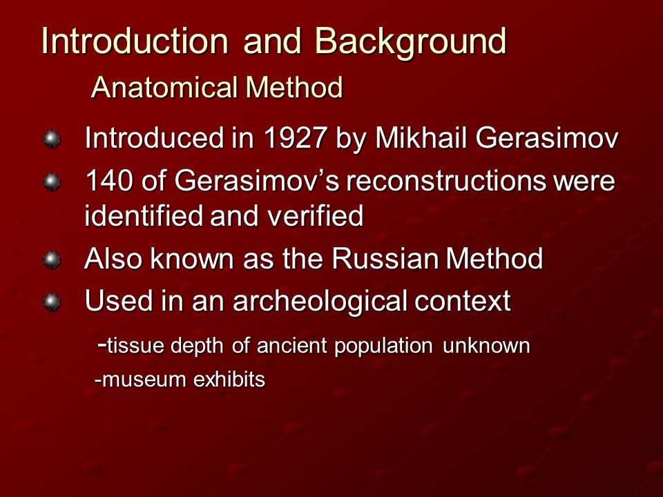 Introduction and Background Anatomical Method Introduced in 1927 by Mikhail Gerasimov 140 of Gerasimov's reconstructions were identified and verified