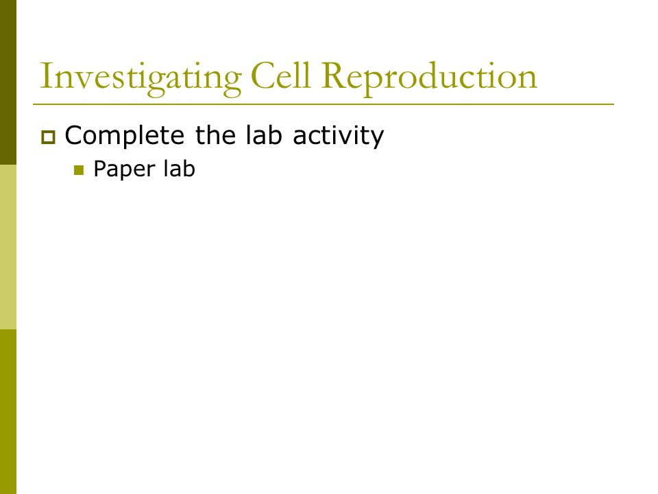 Investigating Cell Reproduction  Complete the lab activity Paper lab