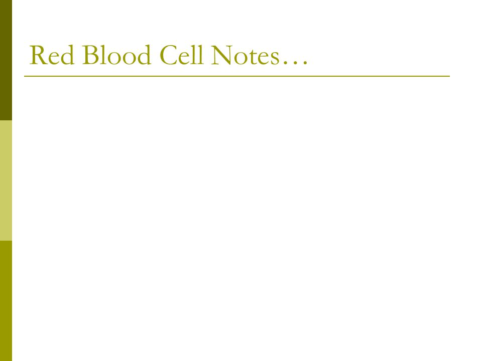 Red Blood Cell Notes…