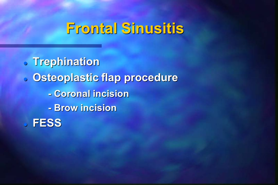 Frontal Sinusitis l Trephination l Osteoplastic flap procedure - Coronal incision - Brow incision l FESS