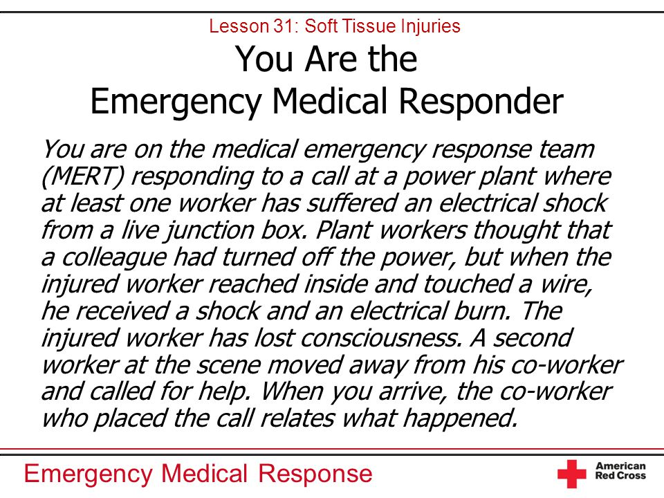 Emergency Medical Response You are on the medical emergency response team (MERT) responding to a call at a power plant where at least one worker has s