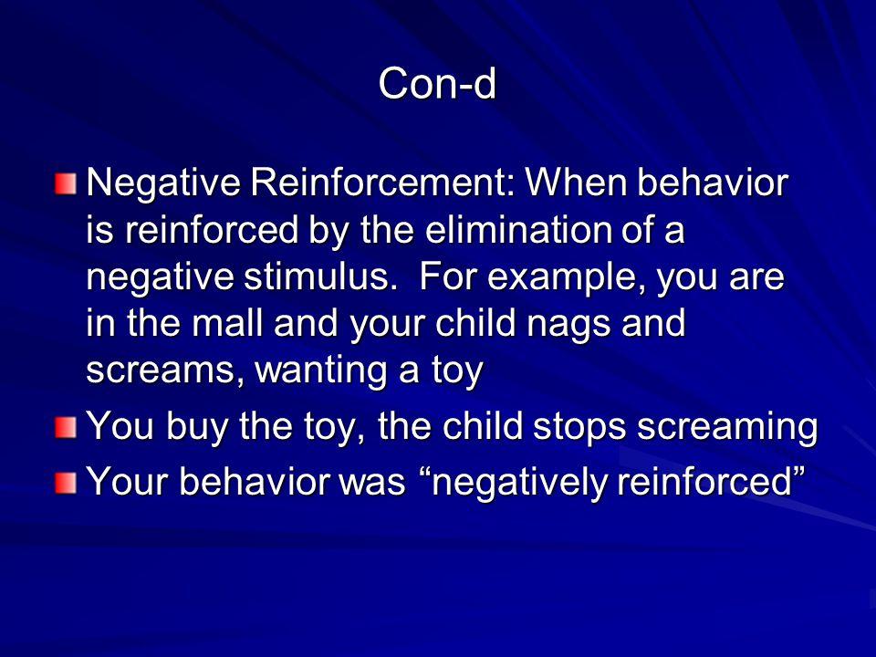 Con-d Negative Reinforcement: When behavior is reinforced by the elimination of a negative stimulus.