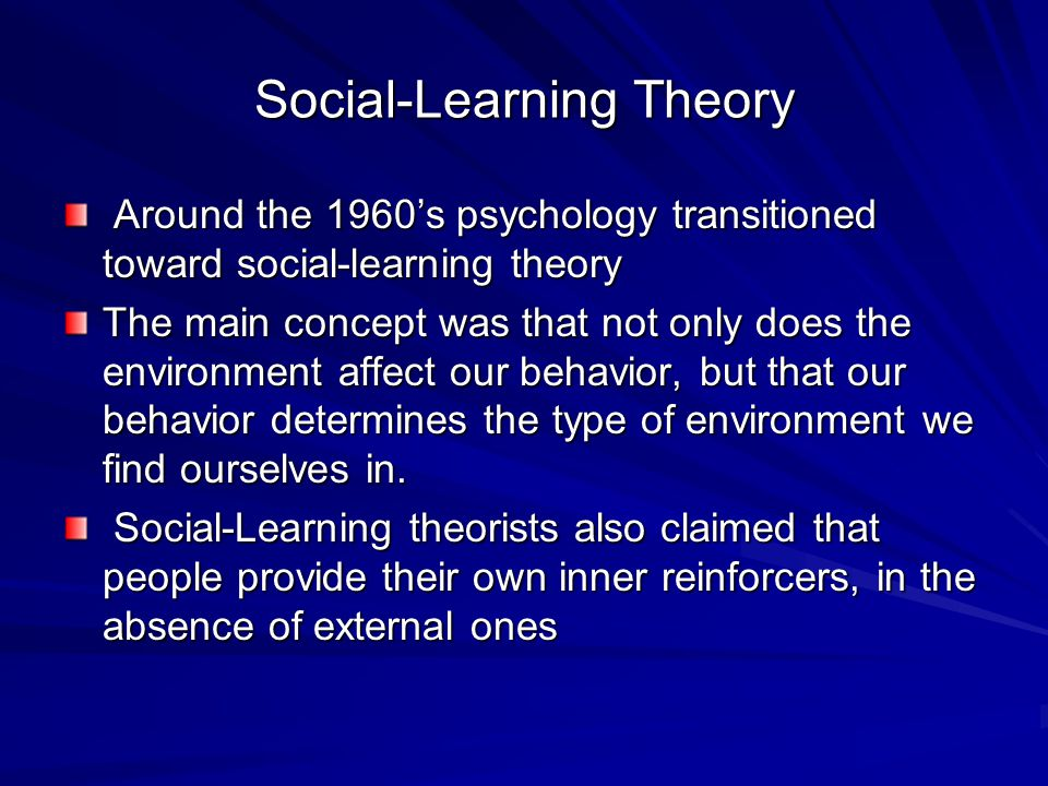 Social-Learning Theory Around the 1960's psychology transitioned toward social-learning theory Around the 1960's psychology transitioned toward social
