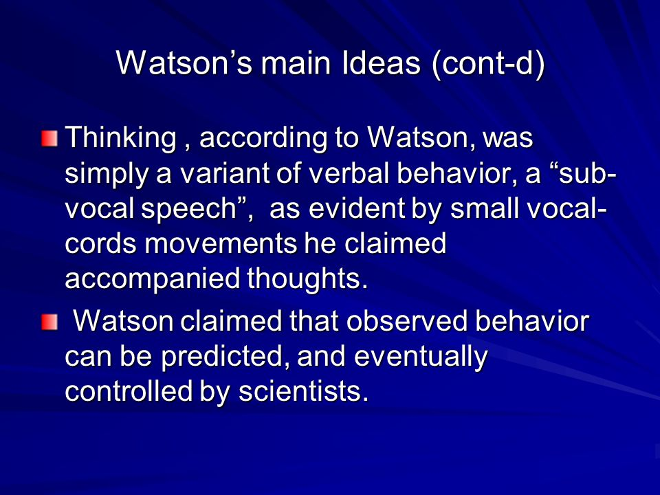 """Watson's main Ideas (cont-d) Thinking, according to Watson, was simply a variant of verbal behavior, a """"sub- vocal speech"""", as evident by small vocal-"""