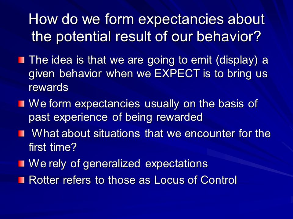How do we form expectancies about the potential result of our behavior? The idea is that we are going to emit (display) a given behavior when we EXPEC