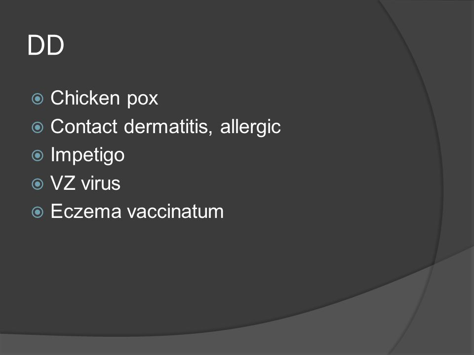 DD  Chicken pox  Contact dermatitis, allergic  Impetigo  VZ virus  Eczema vaccinatum