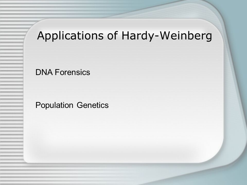 Applications of Hardy-Weinberg DNA Forensics Population Genetics