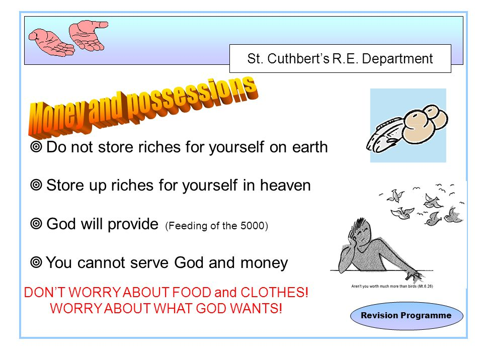St. Cuthbert's R.E. Department Revision Programme  Do not store riches for yourself on earth  Store up riches for yourself in heaven  God will prov