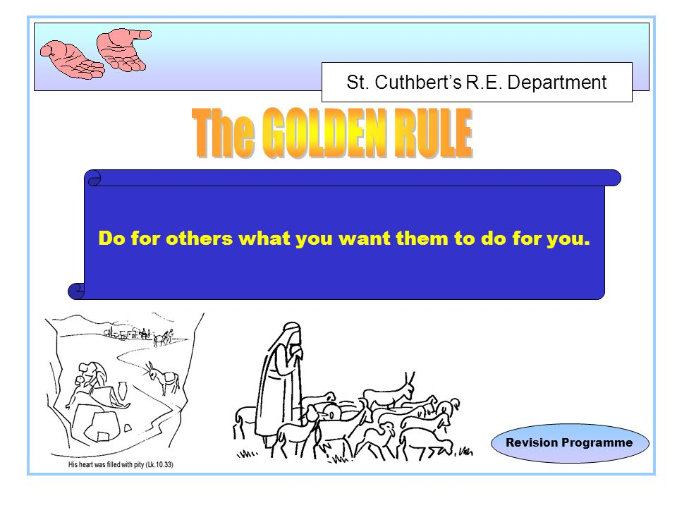 St. Cuthbert's R.E. Department Revision Programme Do for others what you want them to do for you.