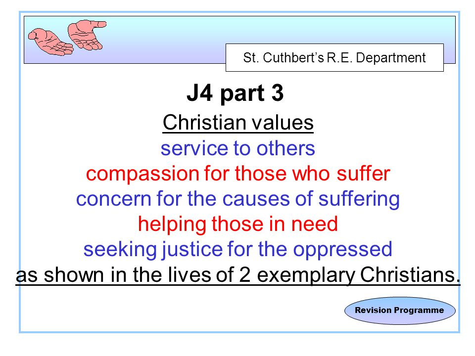 St. Cuthbert's R.E. Department Revision Programme J4 part 3 Christian values service to others compassion for those who suffer concern for the causes
