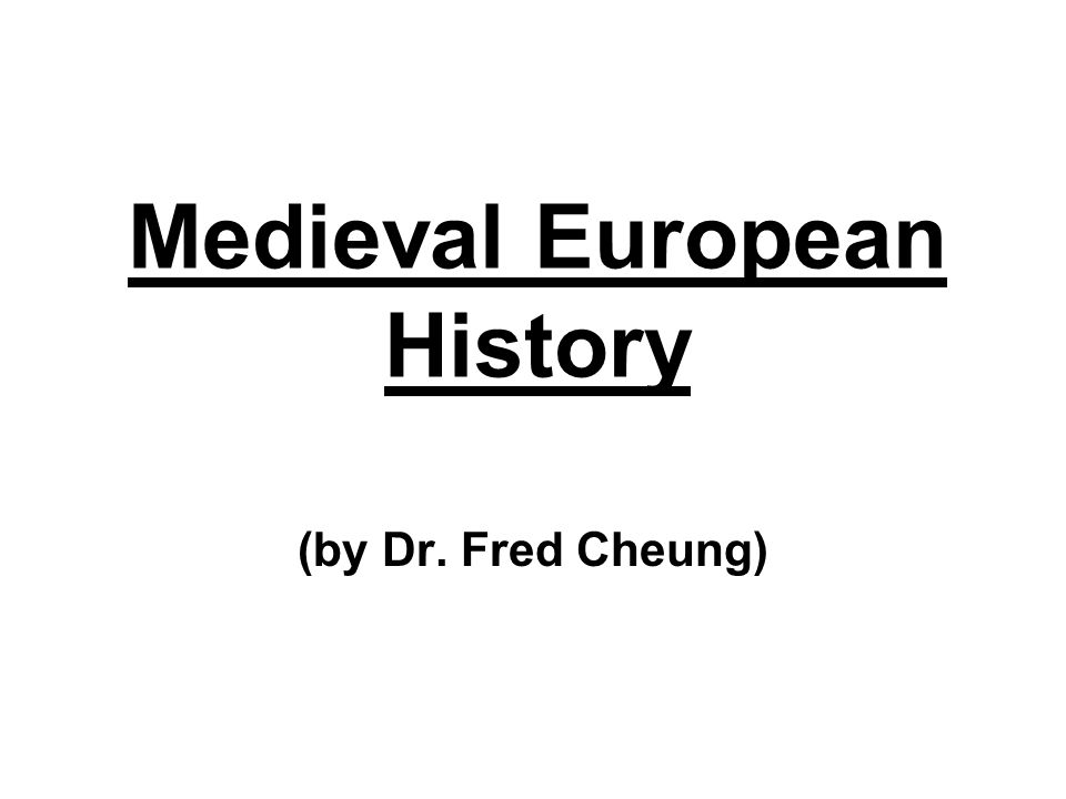 Medieval European History (by Dr. Fred Cheung)